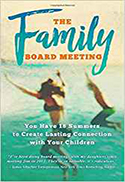 The Family Board Meeting: You Have 18 Summers to Create Lasting Connection with Your Children - cover